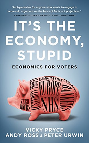 Book cover for, It's the economy, stupid: Economics for voters by Wicky Pryce, Andy Ross & Peter Urwin.